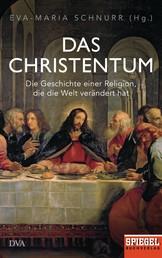 Das Christentum - Die Geschichte einer Religion, die die Welt verändert hat - Ein SPIEGEL-Buch