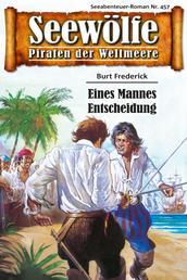 Seewölfe - Piraten der Weltmeere 457 - Eines Mannes Entscheidung