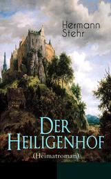 Der Heiligenhof (Heimatroman) - Die Suche nach Gott: Ein romantischer Roman mit mystischen Elementen