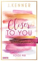 J. Kenner: Closer to you (1): Folge mir ★★★★