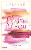 J. Kenner: Closer to you (1): Folge mir ★★★★