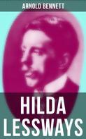 Arnold Bennett: HILDA LESSWAYS