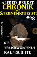 Alfred Bekker: Chronik der Sternenkrieger 28: Die verschwundenen Raumschiffe ★★★★