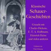 Klassische Schauergeschichten - Gruseln mit Charles Dickens, E.T.A. Hoffmann, Heinrich Heine und vielen anderen