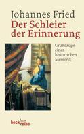 Johannes Fried: Der Schleier der Erinnerung