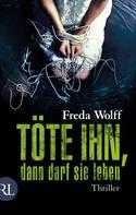 Freda Wolff: Töte ihn, dann darf sie leben ★★★★