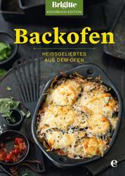 Brigitte Kochbuch-Edition: Backofen - Heißgeliebtes aus dem Ofen