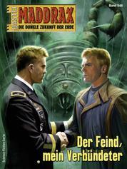 Maddrax 548 - Science-Fiction-Serie - Der Feind, mein Verbündeter
