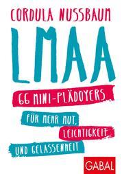 LMAA - 66 Mini-Plädoyers für mehr Mut, Leichtigkeit und Gelassenheit