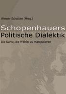 Werner Schatten (Hrsg.): Schopenhauers Politische Dialektik