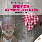 Endlich die wahre Liebe leben! Seminar Life - Teil 2