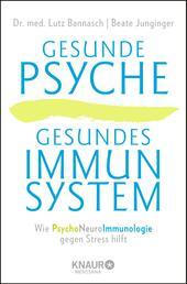 Gesunde Psyche, gesundes Immunsystem - Wie Psychoneuroimmunologie gegen Stress hilft