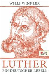 Luther - Ein deutscher Rebell
