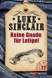 Keine Gnade für Latigo! - Luke Sinclair Western, Band 22