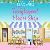 The Tanglewood Flower Shop - Tanglewood Village - A perfectly uplifting romance, Book 2 (Unabridged)