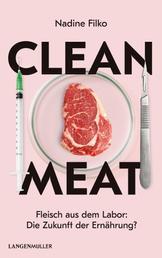 Clean Meat - Fleisch aus dem Labor: Die Zukunft der Ernährung?