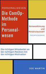 Die ComOp-Methode im Personalwesen - Die richtigen Mitarbeiter mit der richtigen Motivation an der richtigen Stelle