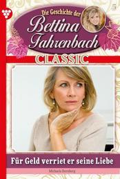 Bettina Fahrenbach Classic 5 – Liebesroman - Für Geld verriet er seine Liebe