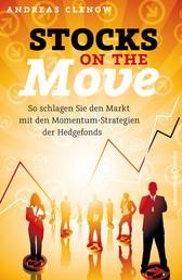 Stocks on the Move - So schlagen Sie den Markt mit den Momentum-Strategien der Hedgefonds