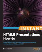 Davi Ferreira: Instant HTML5 Presentations How-to