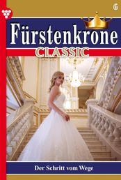 Fürstenkrone Classic 6 – Adelsroman - Der Schritt vom Wege