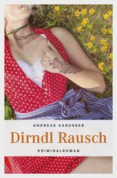 Dirndl Rausch - Kriminalroman