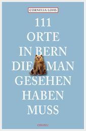 111 Orte in Bern, die man gesehen haben muss - Reiseführer