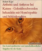 Robert Kopf: Arthritis und Arthrose bei Katzen - Gelenkbeschwerden behandeln mit Homöopathie und Schüsslersalzen