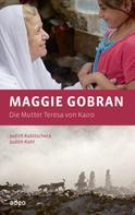 Judith Kubitscheck: Maggie Gobran - Die Mutter Teresa von Kairo
