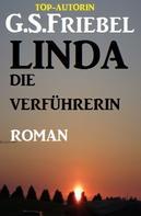 G. S. Friebel: Linda die Verführerin