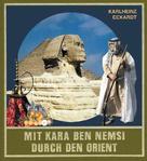 Karlheinz Eckardt: Mit Kara Ben Nemsi durch den Orient ★★★