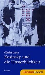 Kosinsky und die Unsterblichkeit - Eine Recherche