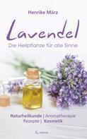 Henrike März: Lavendel: Die Heilpflanze für alle Sinne