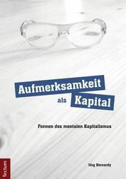 Aufmerksamkeit als Kapital - Formen des mentalen Kapitalismus