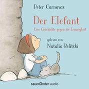 Der Elefant - Eine Geschichte gegen die Traurigkeit (Ungekürzt)