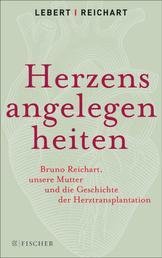 Herzensangelegenheiten - Bruno Reichart, unsere Mutter und die Geschichte der Herztransplantation