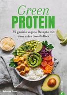 Rebekka Trunz: Kochbuch: Green Protein - 50 geniale vegane Rezepte mit Linsen, Erbsen, Bohnen und Co. ★★★★