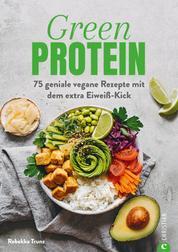 Kochbuch: Green Protein - 50 geniale vegane Rezepte mit Linsen, Erbsen, Bohnen und Co. - Für den Extra-Eiweiß-Kick. Mit vielen Hintergrundinfos zu geheimen Proteinquellen.