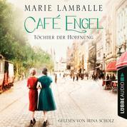 Töchter der Hoffnung - Café Engel, Teil 3 (Ungekürzt)