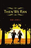Rob Jewell: Then We Ran