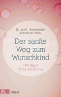 Annemarie Schweizer-Arau: Der sanfte Weg zum Wunschkind ★★★