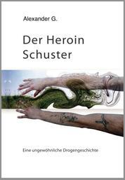 Der Heroin Schuster - Eine ungewöhnliche Drogengeschichte