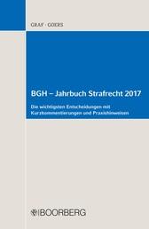 BGH – Jahrbuch Strafrecht 2017 - Die wichtigsten Entscheidungen mit Kurzkommentierungen und Praxishinweisen