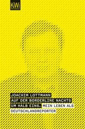 Auf der Borderline nachts um halb eins - - Mein Leben als Deutschlandreporter