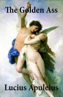 Apuleius: The Golden Ass (The Metamorphoses of Apuleius)