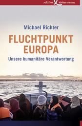 Fluchtpunkt Europa - Unsere humanitäre Verantwortung