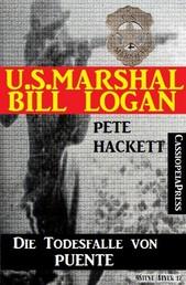 U.S. Marshal Bill Logan 4 - Die Todesfalle von Puente (Western)