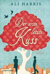 Der erste letzte Kuss - Roman