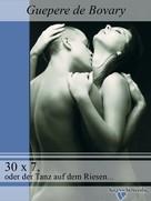 Guepere de Bovary: 30 x 7, oder der Tanz auf dem Riesenschw..z ★★