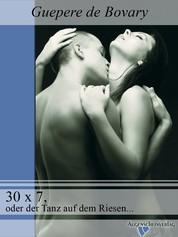 30 x 7, oder der Tanz auf dem Riesenschw..z - Ein erotisches eBook
